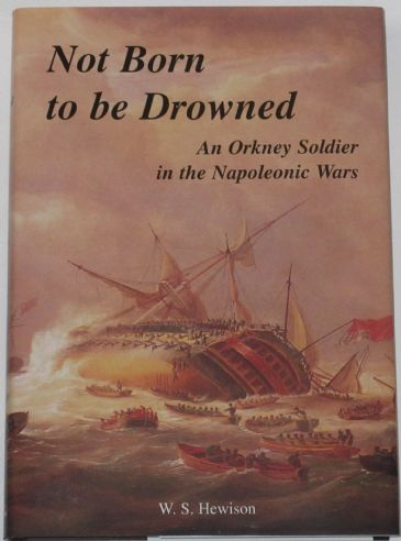 Not Born to be Drowned - An Orkney Soldier in the Napoleonic Wars, by W.S. Hewison